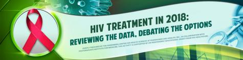 HIV Treatment in 2018: Reviewing the Data, Debating the Options