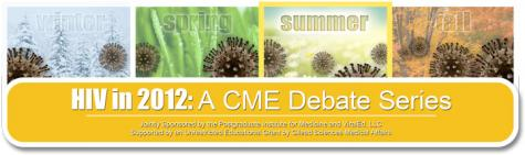 HIV in 2012: A CME Debate Series